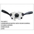 93460-39100,COMBINATION SWITCH WITH CRUISE CONTROL,FN-1425-2 for HYUNDAI SANTAFE