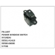 93501-H1410,93580-06000,POWER WINDOW SWITCH,FN-1437 for HYUNDAI